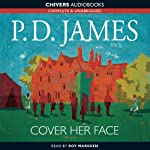 Cover Her Face (       UNABRIDGED) by P.D. James Narrated by Roy Marsden