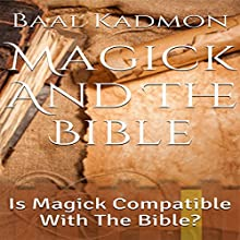 Magick and the Bible: Is Magick Compatible with the Bible?: Bible Magick, Book 1 | Livre audio Auteur(s) : Baal Kadmon Narrateur(s) :  Resheph
