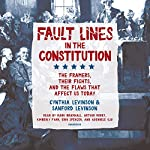 Fault Lines in the Constitution: The Framers, Their Fights, and the Flaws That Affect Us Today | Cynthia Levinson,Sanford Levinson