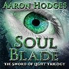 Soul Blade: The Sword of Light Trilogy, Book 3 Hörbuch von Aaron Hodges Gesprochen von: David Stifel