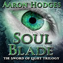 Soul Blade: The Sword of Light Trilogy, Book 3 Audiobook by Aaron Hodges Narrated by David Stifel