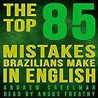 The Top 85 Mistakes Brazilians Make in English Hörbuch von Andrew Creelman Gesprochen von: Angus Freathy