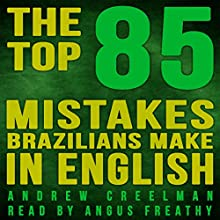 The Top 85 Mistakes Brazilians Make in English Audiobook by Andrew Creelman Narrated by Angus Freathy