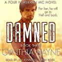Damned: Four Horsemen MC, Book 3 Audiobook by Cynthia Rayne Narrated by Kai Kennicott, Wen Ross