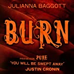 Burn: Pure Trilogy, Book 3 (       UNABRIDGED) by Julianna Baggott Narrated by Khristine Hvam, Kevin T. Collins, Casey Holloway, Nicholas Nicholas Tecosky