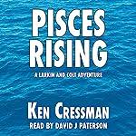 Pisces Rising: Larkin and Colt, Book 2 | Ken Cressman
