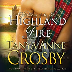 Highland Fire: Guardians of the Stone, Book 1 | [Tanya Anne Crosby]