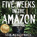 Five Weeks in the Amazon: A Backpacker's Journey: Life in the Rainforest, Ayahuasca, and a Peruvian Shaman's Ancient Diet Audiobook by Sean Michael Hayes Narrated by Matt Kennedy