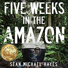 Five Weeks in the Amazon: A Backpacker's Journey: Life in the Rainforest, Ayahuasca, and a Peruvian Shaman's Ancient Diet | Livre audio Auteur(s) : Sean Michael Hayes Narrateur(s) : Matt Kennedy