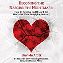 Becoming the Narcissist's Nightmare: How to Devalue and Discard the Narcissist While Supplying Yourself Hörbuch von Shahida Arabi Gesprochen von: Julie McKay