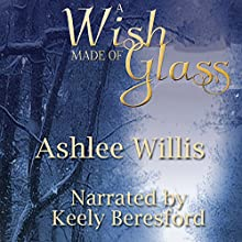 A Wish Made of Glass Audiobook by Ashlee Willis Narrated by Keely Beresford