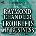 Trouble Is My Business Audiobook by Raymond Chandler Narrated by Elliott Gould