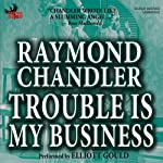 Trouble Is My Business | Raymond Chandler