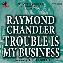 Trouble Is My Business (       UNABRIDGED) by Raymond Chandler Narrated by Elliott Gould