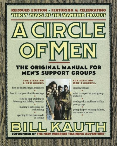 A Circle of Men: The Original Manual for Men's Support Groups - New Edition, September 2015, with ManKind Project History - 5 New Chapters