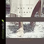 Not by Sight: A Fresh Look at Old Stories of Walking by Faith   Jon Bloom