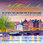 Netherlands - Netherlands Travel Guide: The 30 Best Tips for Your Trip to Netherlands - The Places You Have to See Hörbuch von  Traveling The World Gesprochen von: J D Kelly