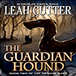 The Guardian Hound: Shadow Wars, Book 2 (       UNABRIDGED) by Leah Cutter Narrated by Zach Roe