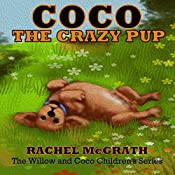 Coco the Crazy Pup: Willow and Coco Children's Series, Volume 2 | Rachel McGrath, Mario Tereso