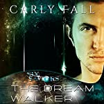 The Dream Walker: The Six Saviors Series, Book 7 | Carly Fall