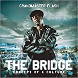 Grandmaster Flash / The Bridge: Concept Of A Culture