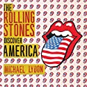 The Rolling Stones Discover America: Exclusive Inside Story of Their American Tour (       UNABRIDGED) by Michael Lydon Narrated by Michael Lydon