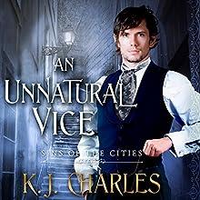 An Unnatural Vice: Sins of the City, Book 2 | Livre audio Auteur(s) : K.J. Charles Narrateur(s) : Matthew Lloyd Davies