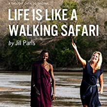 Life Is Like a Walking Safari (       UNABRIDGED) by Jill Paris Narrated by Tanya Eby