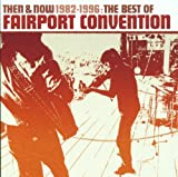 Fairport Convention Then And Now 1982-1996: The Best Of Fairport Convention