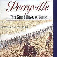 Perryville: This Grand Havoc of Battle | Livre audio Auteur(s) : Kenneth W. Noe Narrateur(s) : Tom Sleeker