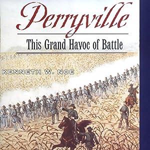 Perryville: This Grand Havoc of Battle Hörbuch von Kenneth W. Noe Gesprochen von: Tom Sleeker