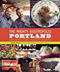 The Mighty Gastropolis: Portland: A J...