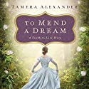 To Mend a Dream: A Southern Love Story Audiobook by Tamera Alexander Narrated by Devon O'Day