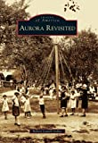Aurora Revisited (Images of America (Arcadia Publishing))