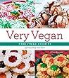 Very Vegan Christmas Cookies: 125 Festive and Flavorful Treats
