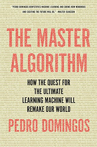 Download The Master Algorithm: How the Quest for the Ultimate Learning Machine Will Remake Our World