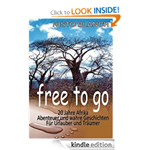 Free to go - 20 Jahre Afrika (German Edition)
