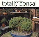 Totally Bonsai: A Guide to Growing, Shaping, and Caring for Miniature Trees and Shrubs Craig Coussins