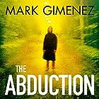 The Abduction Hörbuch von Mark Gimenez Gesprochen von: Richard Ferrone