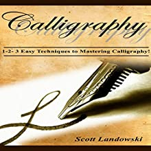 Calligraphy: 1-2-3 Easy Techniques to Mastering Calligraphy! Audiobook by Scott Landowski Narrated by Millian Quinteros
