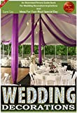 Weddings: Wedding Decorations : An Illustrated Picture Guide Book: For Wedding Decoration Inspirations and Ideas for  Your Most Special Day (Weddings by Sam Siv Book 10)