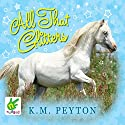 All That Glitters Audiobook by K. M. Peyton Narrated by Susan Jameson