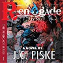 Renegade Rising: The Renegade Series, Book 1 Audiobook by J.C. Fiske Narrated by Sonny Dufault