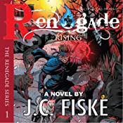 Renegade Rising: The Renegade Series, Book 1 | J.C. Fiske