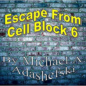 Escape from Cell Block Six Audiobook