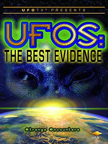 UFOTV Presents: UFOs the Best Evidence: Strange Encounters