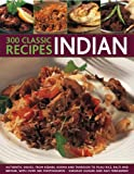 img - for 300 Classic Indian Recipes: Authentic dishes, from kebabs, korma and tandoori to pilau rice, balti and biryani, with over 300 photographs book / textbook / text book