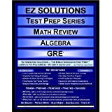 EZ Solutions - Test Prep Series - Math Review - Algebra - GRE (Edition: Updated. Version: Revised. 2012) ~ EZ Solutions
