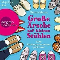 Große Ärsche auf kleinen Stühlen: Eine Kindergartenmutter packt aus! Hörbuch