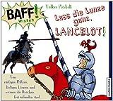 BAFF! Wissen - Lass die Lanze ganz, Lancelot! Von rüstigen Rittern, lästigen Läusen und warum die Drachen frei erfunden sind, 1 CD [Audiobook] [Audio CD]
